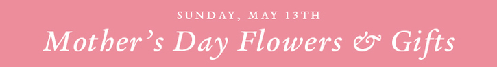 Mother's Day Flowers, Plants & Gifts
